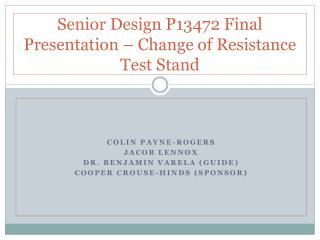 Senior Design P13472 Final  Presentation – Change of Resistance Test Stand