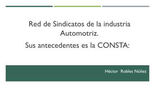 Red de Sindicatos de la industria Automotriz. Sus antecedentes es la CONSTA: