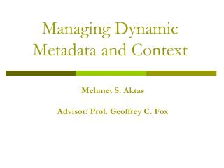 Managing Dynamic Metadata and Context