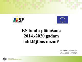 ES fondu plānošana  2014.-2020.gadam labklājības nozarē