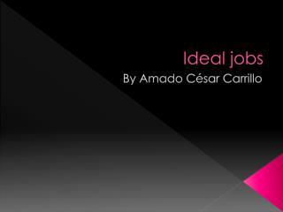 Ideal jobs