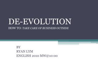 DE-EVOLUTION HOW TO:  TAKE CARE OF BUSINESS OUTSIDE