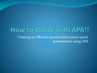 How to  WOW with APA! !