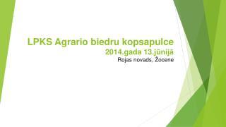 LPKS  Agrario  biedru kopsapulce 2014.gada 13.jūnijā Rojas novads,  Žocene