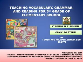 TEACHING  VOCABULARY, GRAMMAR, AND READING  FOR 5 th  GRADE OF ELEMENTARY SCHOOL
