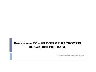 Pertemuan  IX –  SILOGISME KATEGORIS BUKAN BENTUK  BAKU