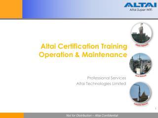Altai  Certification Training Operation &  Maintenance