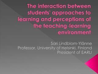 Sari Lindblom-Ylänne Professor , University of Helsinki, Finland President  of EARLI