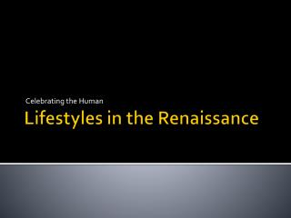 Lifestyles in the Renaissance