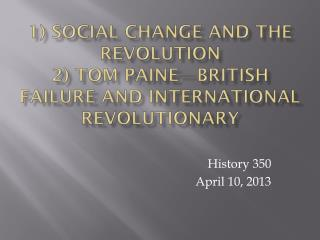 1) Social Change and the Revolution 2) Tom Paine—British Failure and International Revolutionary