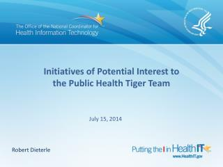 Initiatives of Potential Interest to  the Public Health Tiger Team