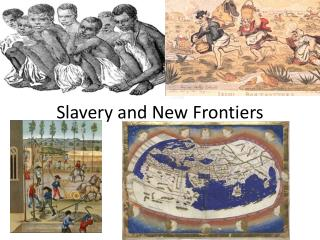Slavery and New Frontiers