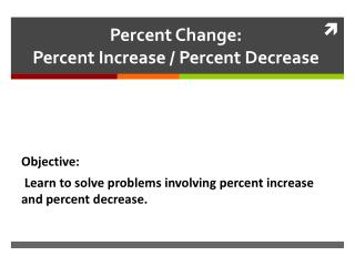 Percent Change:  Percent Increase / Percent Decrease