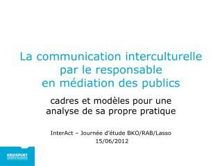 La communication interculturelle par le responsable  en m�diation des publics