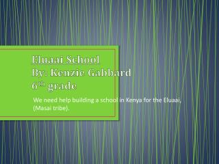 Eluaai School By : Kenzie Gabbard               6 th grade