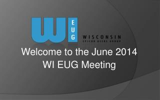 Welcome to the June 2014  WI EUG Meeting