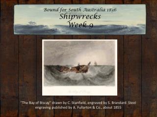 Bound for South Australia 1836 Shipwrecks  Week 9