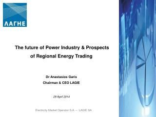 The future of Power Industry & Prospects of Regional Energy Trading Dr  Anastasios Garis