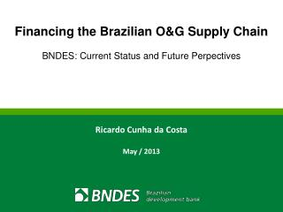 Financing the Brazilian O&G Supply Chain BNDES: Current Status and Future Perpectives
