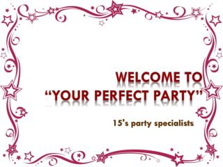 """Welcome to  """" Your perfect Party"""""""