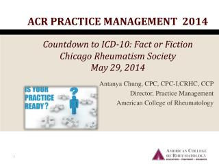 Antanya Chung, CPC, CPC-I,CRHC, CCP Director, Practice Management American College of Rheumatology