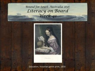 Bound for South Australia 1836 Literacy on Board Week 41