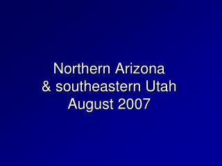 Northern Arizona  & southeastern Utah August 2007