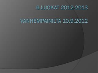 6.luokaT 2012-2013 Vanhempainilta 10.9.2012