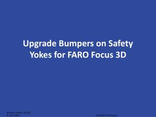 Upgrade Bumpers on Safety Yokes for FARO Focus 3D