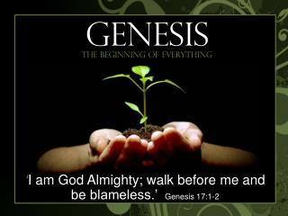 ' I am God Almighty; walk before me and be blameless.'  Genesis 17:1-2