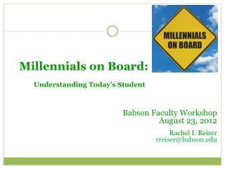 Millennials  on Board: Understanding Today's Student Babson Faculty Workshop August 23, 2012