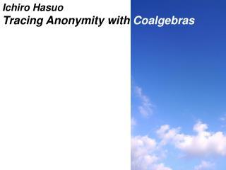 Ichiro  Hasuo Tracing Anonymity with  Coalgebras
