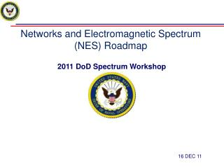 Networks and Electromagnetic Spectrum (NES) Roadmap  2011 DoD Spectrum Workshop