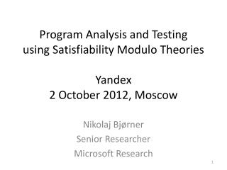 Program Analysis and Testing  using  Satisfiability Modulo  Theories Yandex 2 October 2012, Moscow