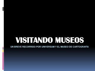 Un breve recorrido por universum y el museo de cartografía