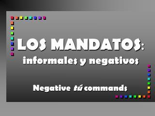 LOS MANDATOS : informales y negativos