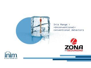 Iris  Range  : « Unconventional »  conventional  detectors