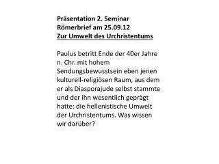 Präsentation 2. Seminar Römerbrief am 25.09.12 Zur Umwelt des Urchristentums