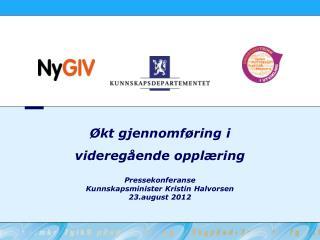 Pressekonferanse  Kunnskapsminister Kristin Halvorsen  23.august 2012