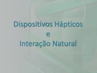 Dispositivos  Hápticos e Interação Natural
