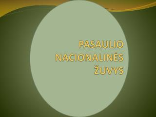 PASAULIO NACIONALINĖS ŽUVYS