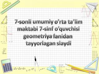7-sonli  umumiy  o'rta ta'lim maktabi 7-sinf o'quvchisi g eometriya fanidan tayyorlagan slaydi