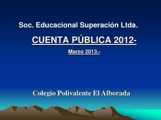 Soc. Educacional Superación Ltda. CUENTA PÚBLICA  2012 - Marzo  2013.-