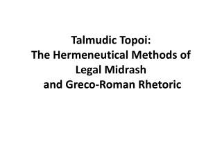 Talmudic Topoi: The Hermeneutical Methods of Legal Midrash  and Greco-Roman Rhetoric