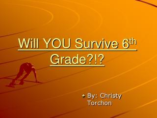 Will YOU Survive 6 th  Grade?!?