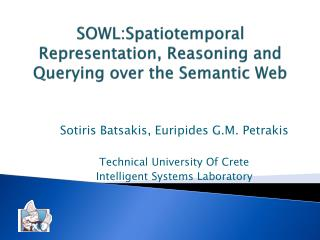 SOWL:Spatiotemporal Representation ,  Reasoning and Querying over the Semantic  Web