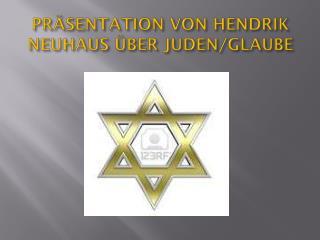 PR�SENTATION VON HENDRIK NEUHAUS �BER JUDEN/GLAUBE