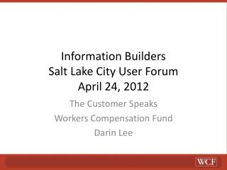 Information Builders Salt Lake City User Forum April 24, 2012