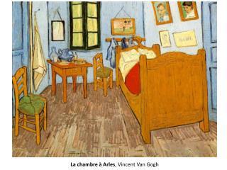 La chambre à Arles , Vincent Van Gogh
