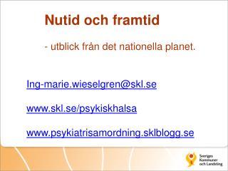 Ing-marie.wieselgren@skl.se www.skl.se/psykiskhalsa www.psykiatrisamordning.sklblogg.se